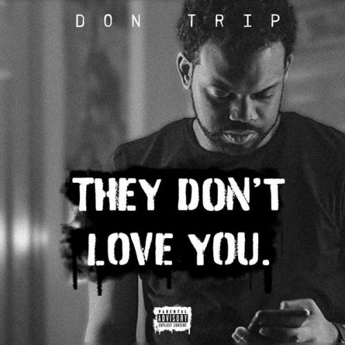 They Don't Love You - Don Trip