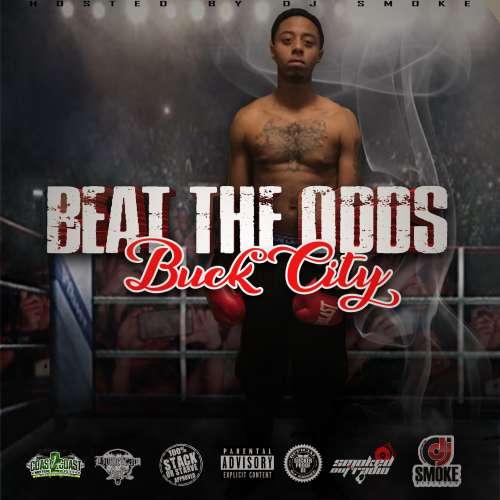 Buck City - Beat The Odds Hosted by Dj Smoke