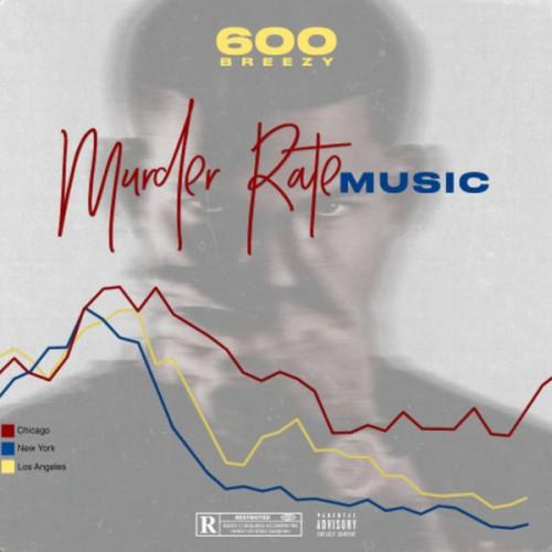 Murder Rate Music - 600Breezy