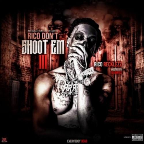Rico Don't Shoot Em 3 - Rico Recklezz