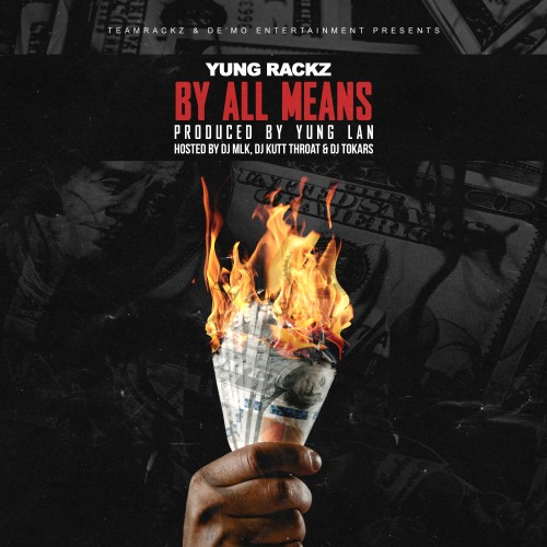 By All Means - Yung Rackz (DJ Kutt Throat, DJ MLK, DJ Tokars)