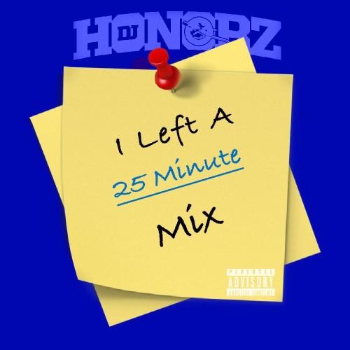 I Left A 25 Minute Mix (Mixlist) - DJ Honorz