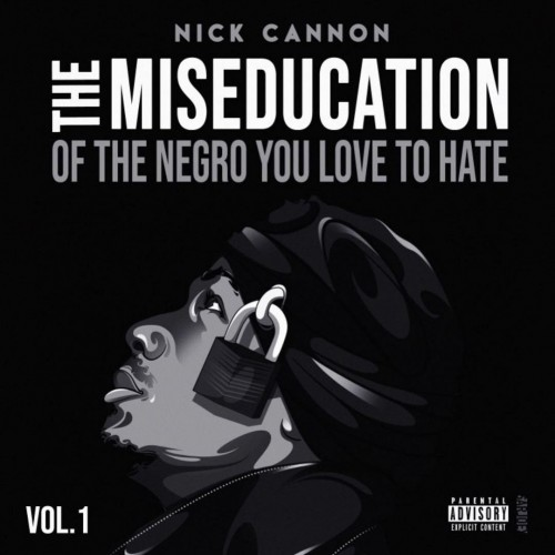 The Miseducation Of The Negro You Love To Hate - Nick Cannon