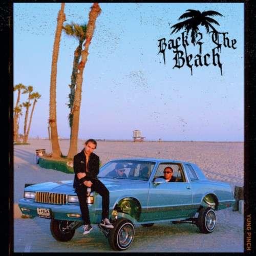 Yung Pinch - Back 2 The Beach
