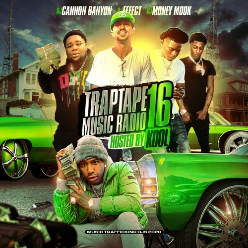 Traptape Music Radio 16 (Hosted By Kool) - DJ Cannon Banyon, DJ Effect, DJ Money Mook