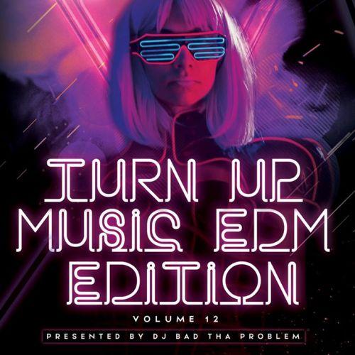 Turn Up Music [EDM Edition] Vol. 12 - DJ Bad Tha Problem