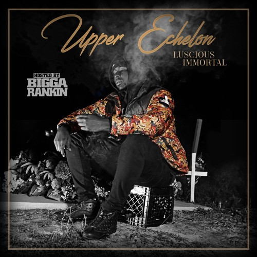 Upper Echelon - Luscious Immortal (Bigga Rankin)
