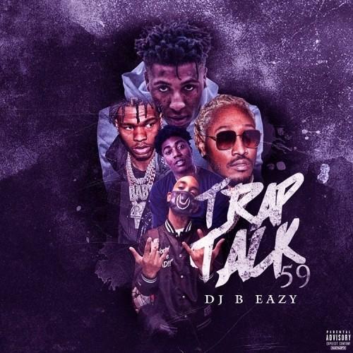 Trap Talk 59 - DJ B Eazy