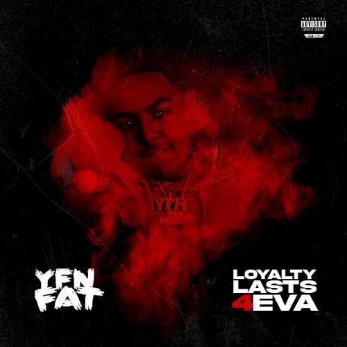 YFN Fat - Loyalty Lasts 4Eva