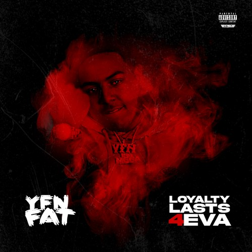 Loyalty Lasts 4Eva - YFN Fat