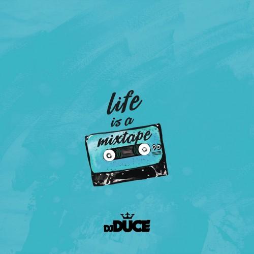 Life Is A Mixtape - DJ Duce