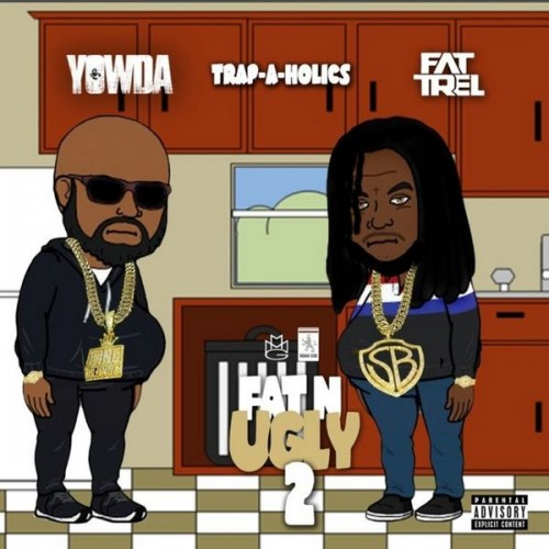 Fat N Ugly 2 - Yowda & Fat Trel (Trap-A-Holics)