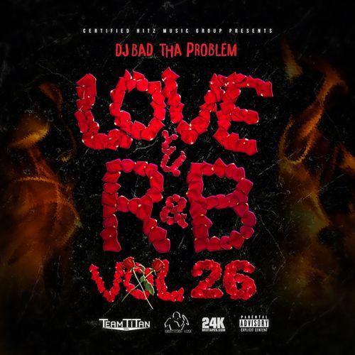 Love & R&B Vol. 26 - DJ Bad Tha Problem