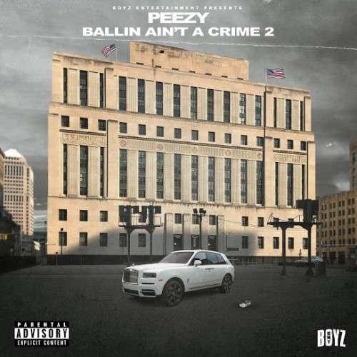 Peezy - Ballin Ain't A Crime 2