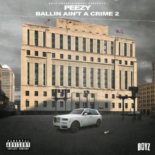 Ballin Ain't A Crime 2 - Peezy