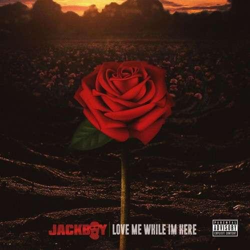 Jackboy - Love Me While I'm Here