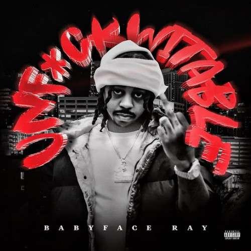 Babyface Ray - Unf*ckwitable