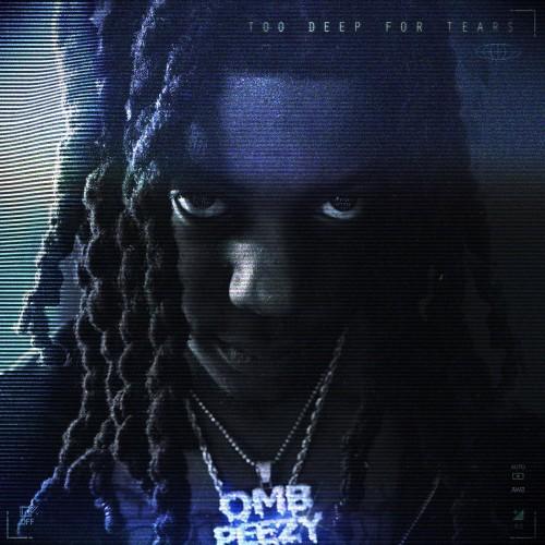 Too Deep For Tears - OMB Peezy
