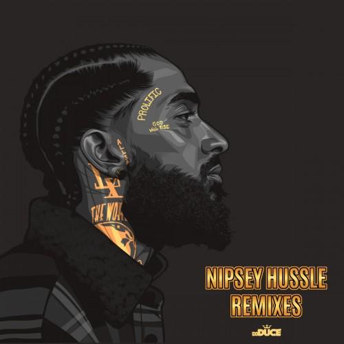 Nipsey Hussle Remixes - DJ Duce