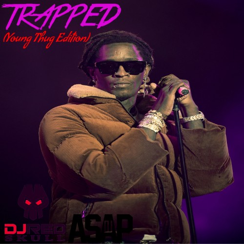 Young Thug: Trapped Edition - DJ ASAP, DJ Red Skull