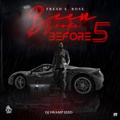 Been Broke Before 5 - Fresh E. Rose (DJ Swamp Izzo)