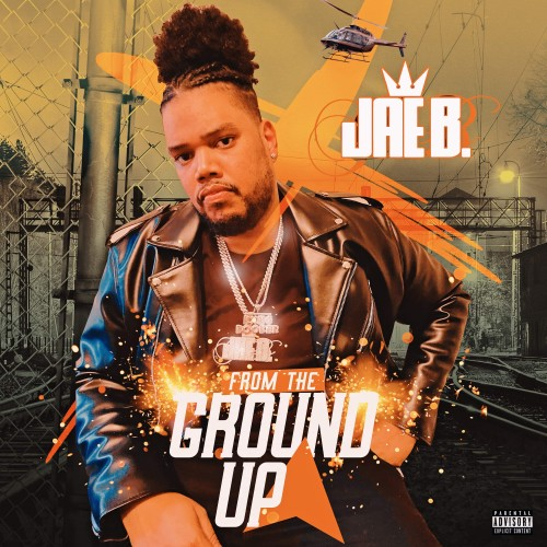 From The Ground Up - Jae B. (Hood Rebel Muzik)