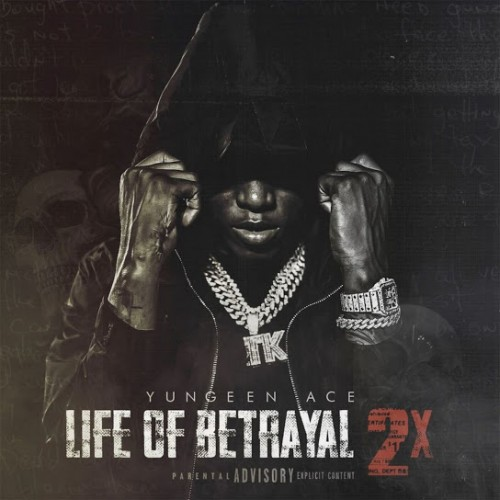 Life Of Betrayal 2x - Yungeen Ace ()
