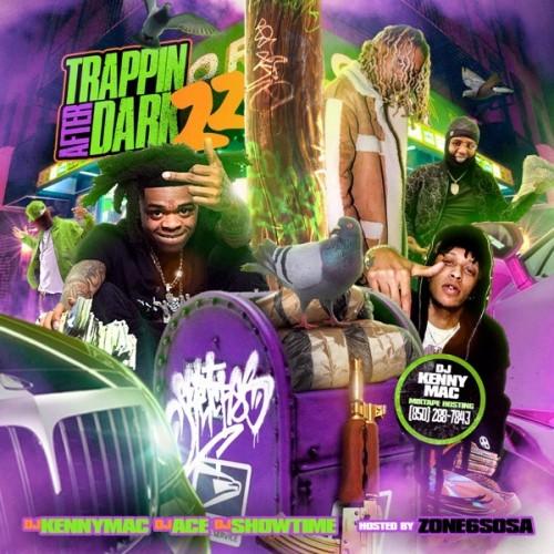 Trappin After Dark 22 (Hosted By Zone 6 Sosa) - DJ Kenny Mac, DJ Ace, Dj Showtime