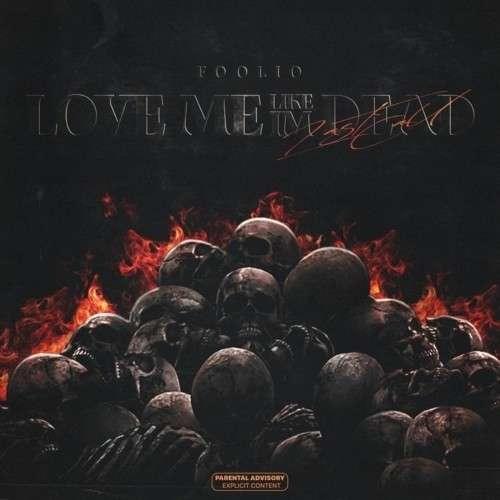 Foolio - Love Me Like I'm Dead (Last Call)