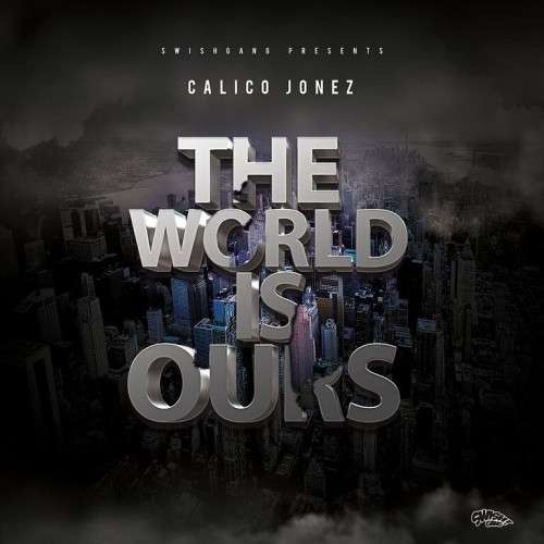 Calico Jonez - The World Is Ours