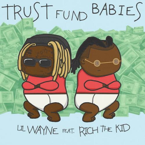 Trust Fund Babies - Lil Wayne & Rich The Kid ()